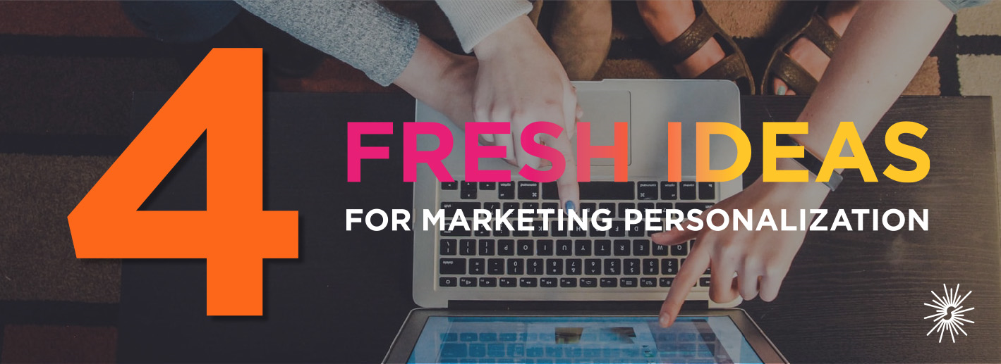 4 Fresh Ideas for Marketing Personalization