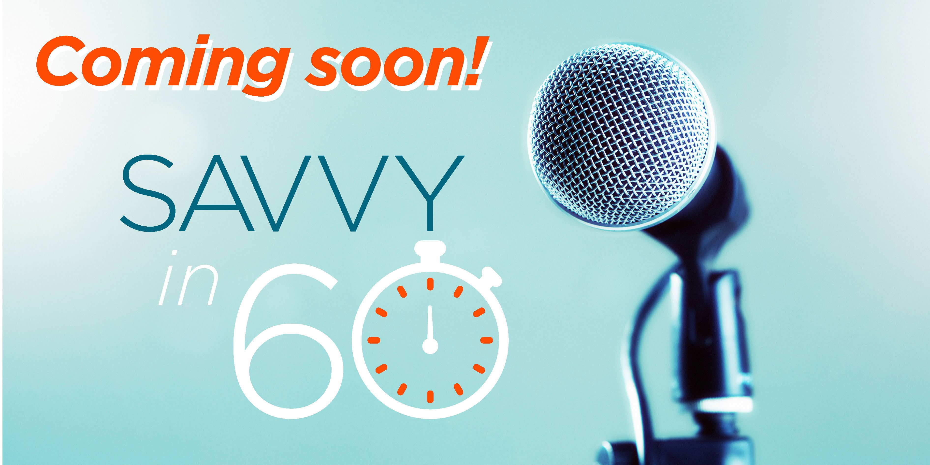 Savvy in 60 Coming Soon!